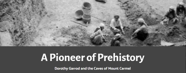 Photo exhibition from Dorothy Garrod's excavations at Mount Carmel