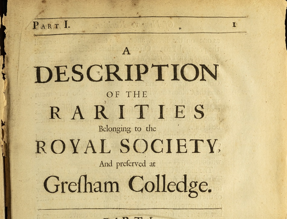 A catalogue and description of the natural and artificial rarities belonging to the Royal Society and preserved at Gresham Colledge, by Nehemiah Grew, 1681
